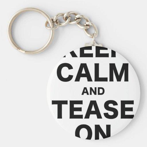 Keep Calm and Tease On Key Chain