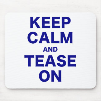 Keep Calm and Tease On Mouse Pad