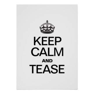 KEEP CALM AND TEASE POSTER