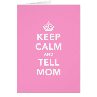 Keep Calm and Tell Mom Card
