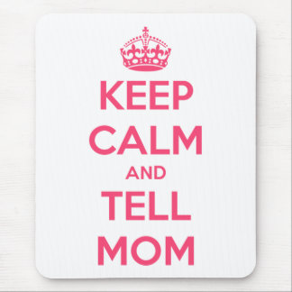 Keep Calm and Tell Mom Mouse Pad
