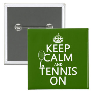 Keep Calm and Tennis On any background color Pinback Button
