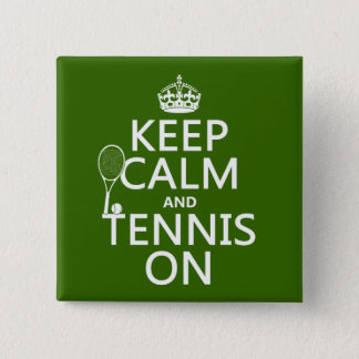 Keep Calm and Tennis On (any background color) Pinback Button