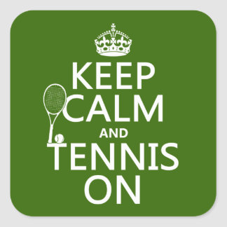 Keep Calm and Tennis On (any background color) Square Sticker