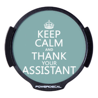 Keep Calm and Thank Your Assistant - in any color LED Car Decal