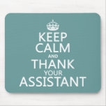Keep Calm and Thank Your Assistant - in any color Mouse Pad