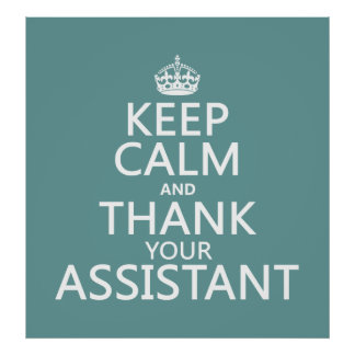 Keep Calm and Thank Your Assistant - in any color Poster
