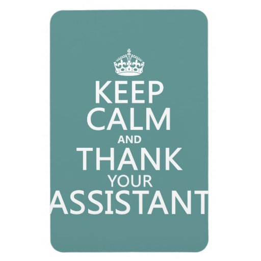 Keep Calm and Thank Your Assistant - in any color Magnets