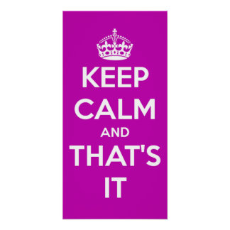 Keep Calm and That's It Perfect Poster inspiration