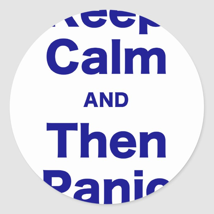 Keep Calm and Then Panic Classic Round Sticker