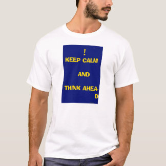 keep calm and think ahead T-Shirt
