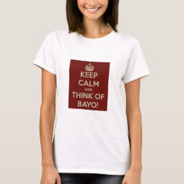 Keep Calm And Think Of Bayo T-Shirt
