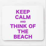 Keep Calm and Think of the Beach Mouse Pad