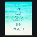 "Keep Calm and Think of the Beach Photo Print<br><div class=""desc"">To think of the beach calms the mind.</div>"