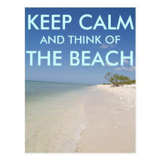 KEEP CALM AND THINK OF THE BEACH Postcard