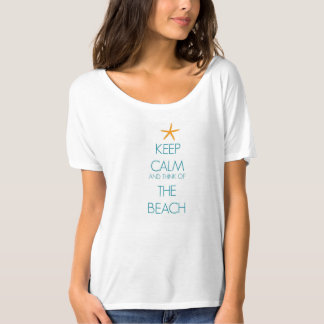 KEEP CALM AND THINK OF THE BEACH WOMANS T-SHIRT