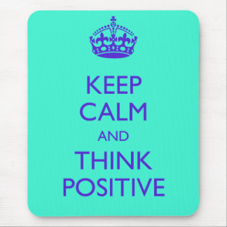 KEEP CALM AND THINK POSITIVE MOUSE PAD