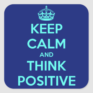 KEEP CALM AND THINK POSITIVE SQUARE STICKER