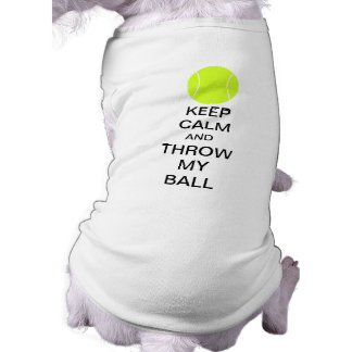 Keep Calm and Throw My Ball Dog Shirt