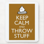 Keep Calm and Throw Stuff Mouse Pad