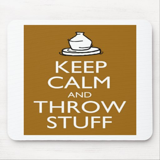 Keep Calm and Throw Stuff Mouse Pads