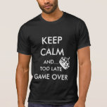 KEEP CALM AND... TOO LATE GAME OVER TSHIRT