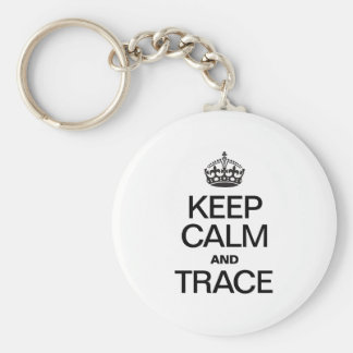 KEEP CALM AND TRACE KEY CHAINS