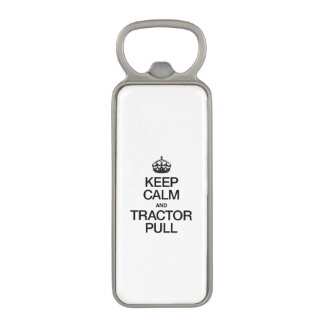 KEEP CALM AND TRACTOR PULL MAGNETIC BOTTLE OPENER