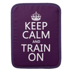 iPad Sleeve with Keep Calm and Train On design