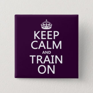 Keep Calm and Train On (customizable color) Pinback Button