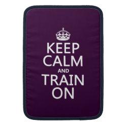 Macbook Air Sleeve with Keep Calm and Train On design