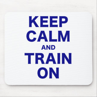 Keep Calm and Train On Mouse Pad