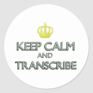 Keep Calm and Transcribe Classic Round Sticker