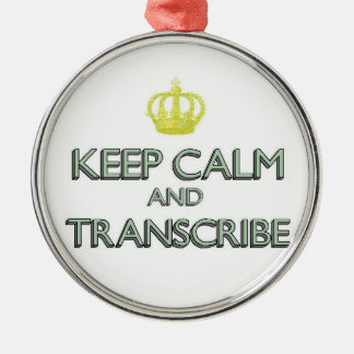 Keep Calm and Transcribe Metal Ornament