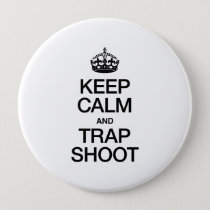 KEEP CALM AND TRAP SHOOT BUTTON