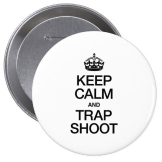 KEEP CALM AND TRAP SHOOT PINBACK BUTTONS