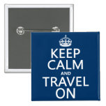 Keep Calm and Travel On - any colors Pinback Button