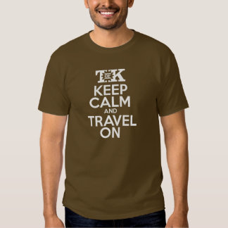 Keep Calm and Travel On T Shirt