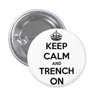 Keep Calm And Trench On Button