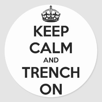 Keep Calm And Trench On Stickers