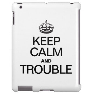 KEEP CALM AND TROUBLE