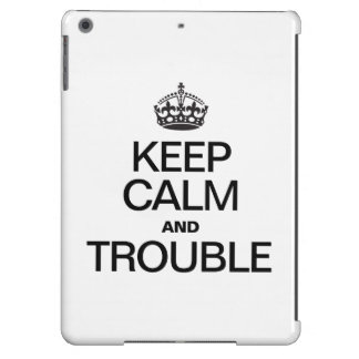 KEEP CALM AND TROUBLE iPad AIR CASES