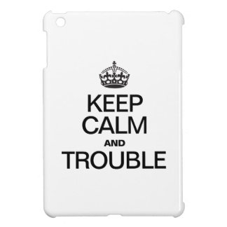 KEEP CALM AND TROUBLE COVER FOR THE iPad MINI