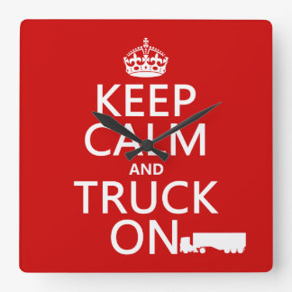Keep Calm and Truck On (in any color) Square Wall Clock