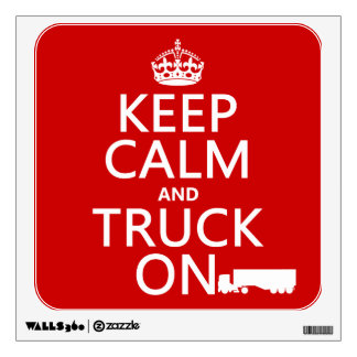 Keep Calm and Truck On (in any color) Wall Decal