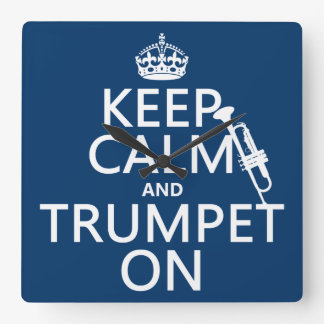 Keep Calm and Trumpet On (any background color) Square Wall Clock