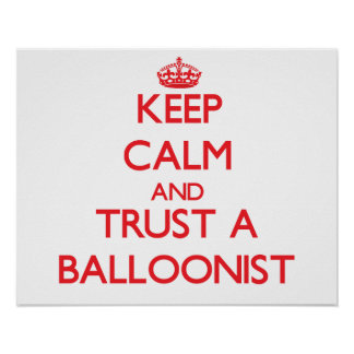 Keep Calm and Trust a Balloonist Poster