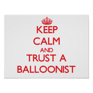 Keep Calm and Trust a Balloonist Posters