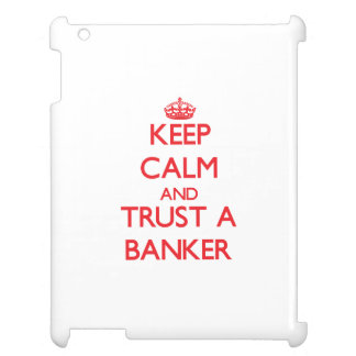 Keep Calm and Trust a Banker iPad Covers