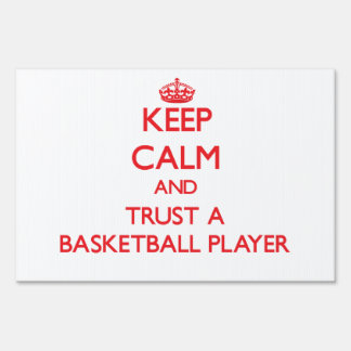 Keep Calm and Trust a Basketball Player Lawn Sign